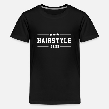 Hairstyle Hairstyle is life - Teenage Premium T-Shirt