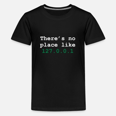 Geek there's no place like 127.0.0.1 - Camiseta premium adolescente