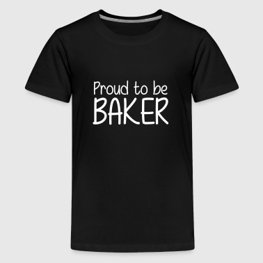 Proud to be Baker - Teenager premium T-shirt