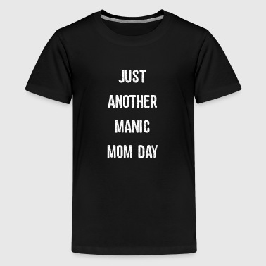Just Another Manic Mom Day - Teenage Premium T-Shirt