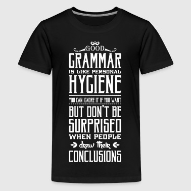 Good grammar is like personal hygiene - Premium T-skjorte for tenåringer