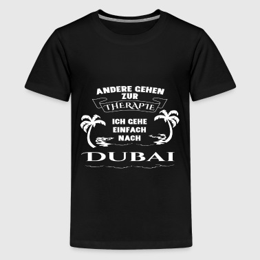 Dubai - therapy - holiday - Teenage Premium T-Shirt