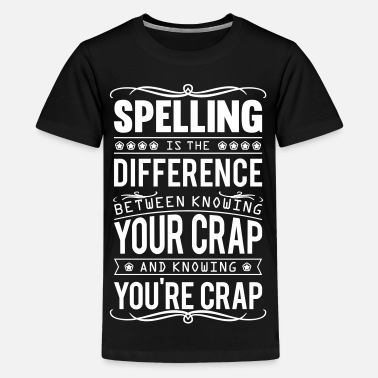 Crap Spelling: knowing your crap or you're crap - Teenage Premium T-Shirt