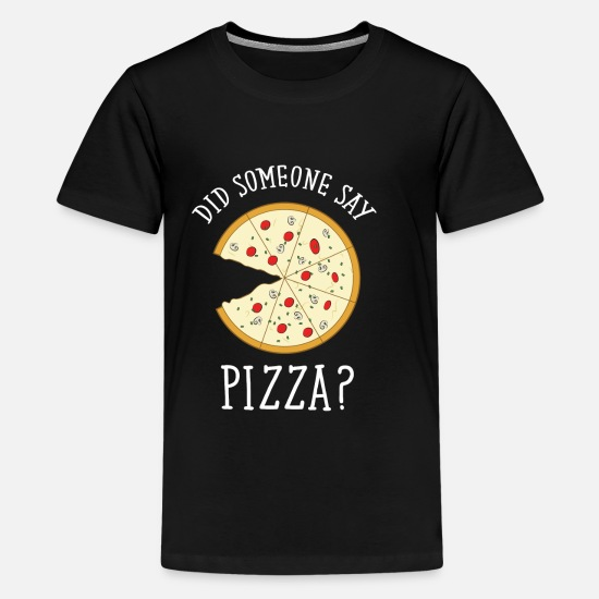Pizza T-shirts - Did Someone Say Pizza? - Teenager premium T-shirt zwart