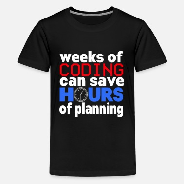 Computer Science Weeks of coding can save hours - Teenage Premium T-Shirt