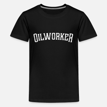 Oil Field Worker Oil worker oil man oil field worker profession gift - Teenage Premium T-Shirt