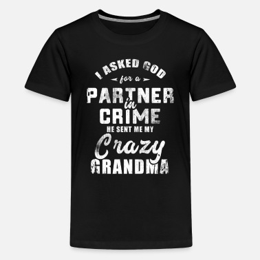 Partner Ik vroeg God om Partner In Crime Grandma Grandmoth - Teenager premium T-shirt