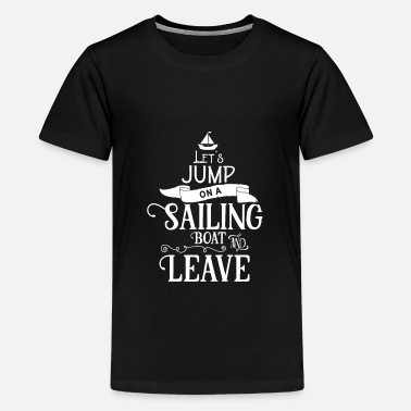 Sailing Club Sailboat Sailing Sailing Sailor Sailing club - Teenage Premium T-Shirt