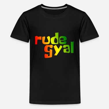 Rude Girl Rude Gyal - Teenage Premium T-Shirt