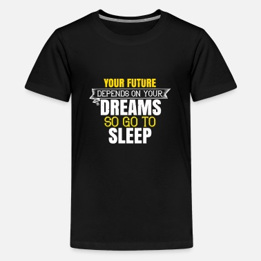 Alarm Clock The future depends on your dreams - Teenage Premium T-Shirt