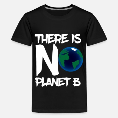 Planet Es gibt kein Planet B T shirt - Planet Erde - Teenager Premium T-Shirt