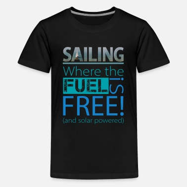 SAILING - Where the FUEL is FREE (dark background) - Teenage Premium T-Shirt
