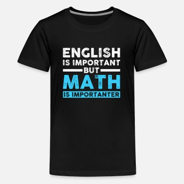 Important English Is Important But Math Is Important - Teenage Premium T-Shirt