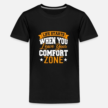 Leave Your Comfort Zone Life starts when you leave your comfort zone - Teenager Premium T-Shirt