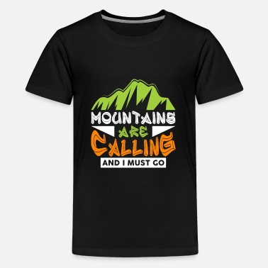 Fernweh The mountains are calling and I must go Wanderer - Teenager Premium T-Shirt