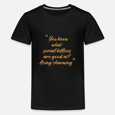 Serial TRUE CRIME: Serial Killer Quotes - Teenage Premium T-Shirt