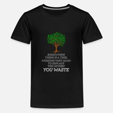 Tree Somewhere There Is A Tree... - Teenage Premium T-Shirt
