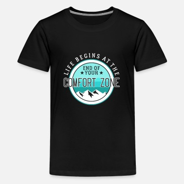 Leave Your Comfort Zone Life Begins At The End Of Your Comfort Zone - Teenager Premium T-Shirt