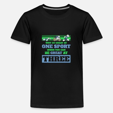 Triathlon Why be great at one sport Triathlon Triathlete - Teenage Premium T-Shirt