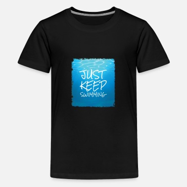 Just keep swimming design. - Teenage Premium T-Shirt