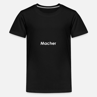 Macher Macher - Teenager Premium T-Shirt
