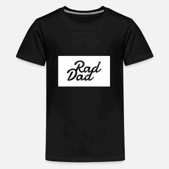 Father's Day T-Shirts - Rad Dad Cool gift for Pappy - Father - Daddy - Teenage Premium T-Shirt black