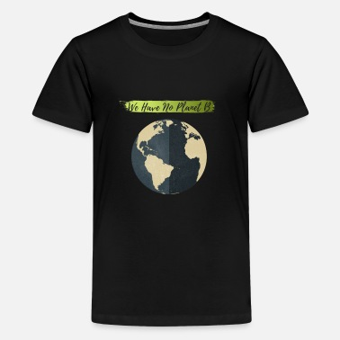 Planet We Have No Planet B, T shirt écologie, Nature - T-shirt premium Ado