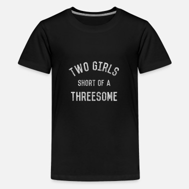 Funny Threesome Two Girls Short of a Threesome - Teenage Premium T-Shirt