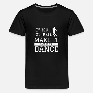 Dance Dancing Dance Dance Teacher Dance Dancing - Teenage Premium T-Shirt