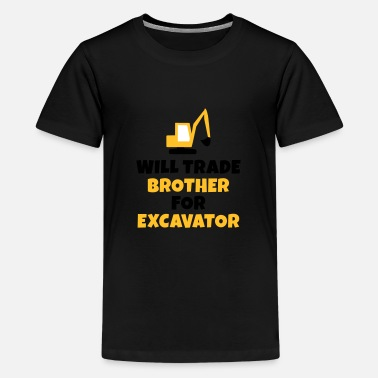 Trade Will trade brother for excavator - Teenage Premium T-Shirt