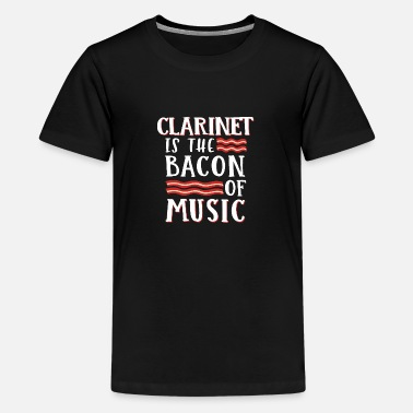 Bacon Clarinet Is The Bacon Of Music - Teenager Premium T-Shirt