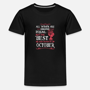 Woman The Best Woman Are Born In OCTOBER - Teenage Premium T-Shirt