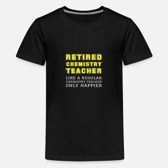 Pro T-Shirts - Retired Chemistry Teacher Like A Regular Happier - Teenage Premium T-Shirt black