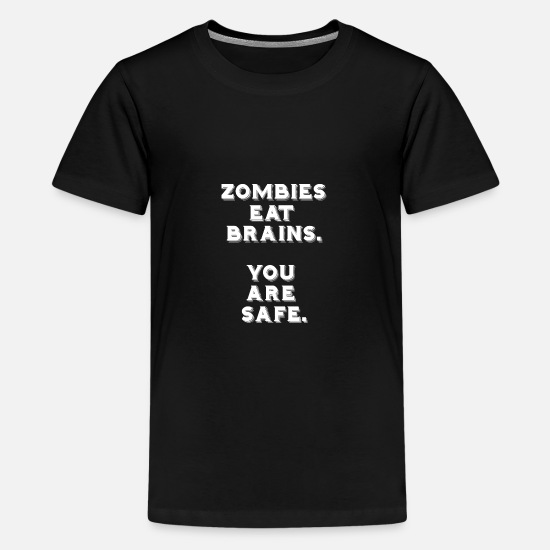 Freunde T-Shirts - Zombies eat brains. You are safe. - Teenager Premium T-Shirt Schwarz