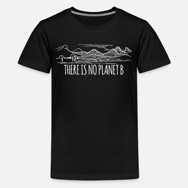 Mountains There Is No Planet B T-Shirt Gift Nature Conservation - Teenage Premium T-Shirt