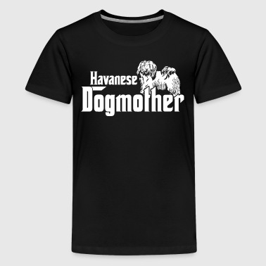 Havanese Dogmother - Teenage Premium T-Shirt