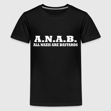 ALL NAZIS ARE BASTARDS - Teenage Premium T-Shirt