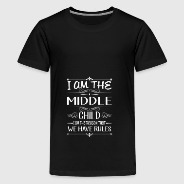 I am the middle child the reason we have rules - Teenage Premium T-Shirt