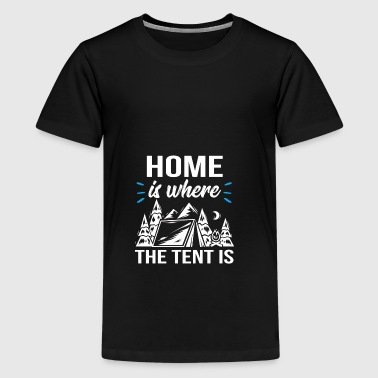 Home is where the tent is - Teenager Premium T-Shirt