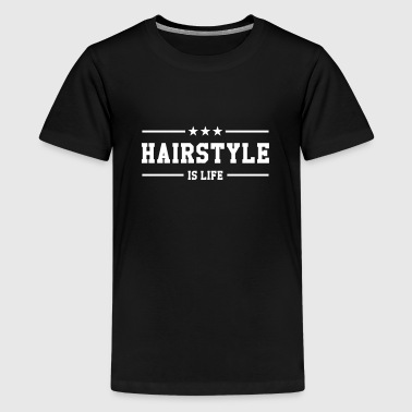 Hairstyle is life - Teenage Premium T-Shirt