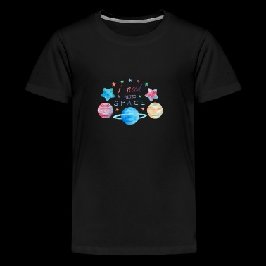 I Need More Space - Teenager Premium T-shirt