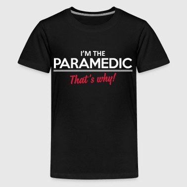 I'm the paramedic - That's why - T-shirt Premium Ado