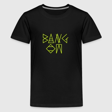 Bang On - Teenage Premium T-Shirt