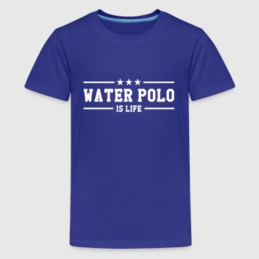 Water Polo is life - Teenager Premium T-shirt