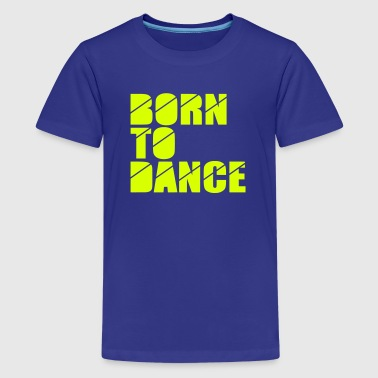 born to dance - T-shirt Premium Ado