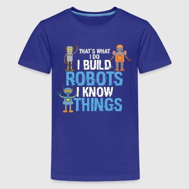 Witzig Roboter I build Robots and know things - AI Roboter Lustig - Teenager Premium T-Shirt