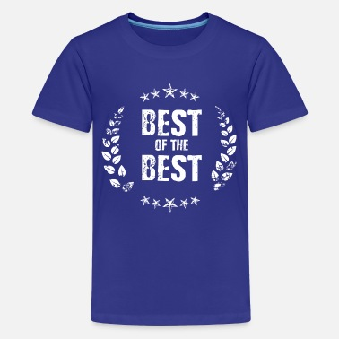 Best Of Best of the Best - Teenager Premium T-Shirt