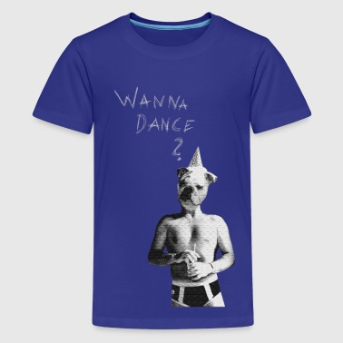 Wanna Dance? - Teenager Premium T-Shirt