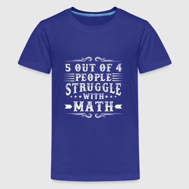 5 out of 4 people struggle with math - Teenage Premium T-Shirt