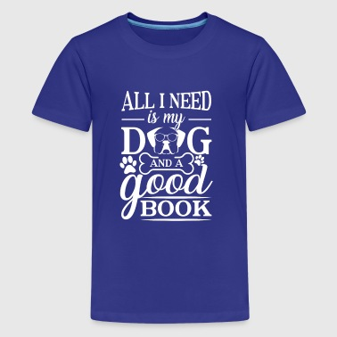 All i need is my dog and a good book - Teenager Premium T-Shirt